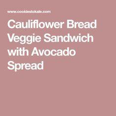 Cauliflower Bread Veggie Sandwich with Avocado Spread