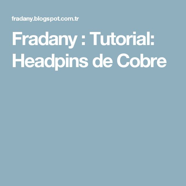 Fradany : Tutorial: Headpins de Cobre