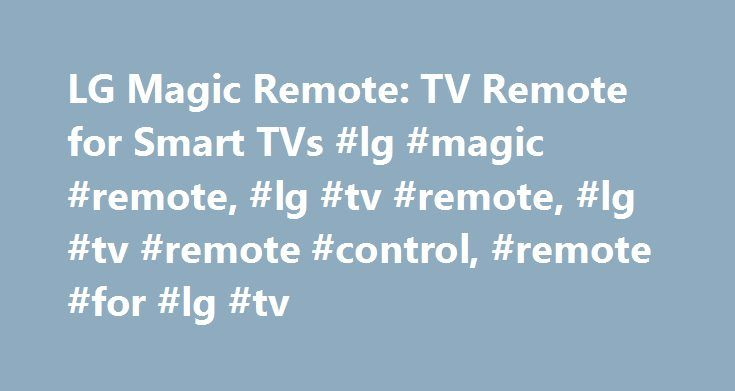 LG Magic Remote: TV Remote for Smart TVs #lg #magic #remote, #lg #tv #remote, #lg #tv #remote #control, #remote #for #lg #tv http://malta.remmont.com/lg-magic-remote-tv-remote-for-smart-tvs-lg-magic-remote-lg-tv-remote-lg-tv-remote-control-remote-for-lg-tv/  # To properly experience our LG.com website, you will need to use an alternate browser or upgrade to a newer version of internet Explorer (IE9 or greater). The LG.com website utilizes responsive design to provide convenient experience…