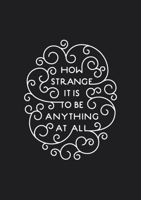 Illustration/Typography Inspiration. I love how the words are part of the illustration around them. The quote also reminds me of Alice in Wonderland, and I love that about it!