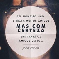 Ser honesto não te trará muitos amigos. Mas com certeza lhe trará os amigos certos. - John Lennon