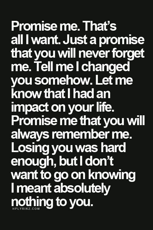 You will never forget me. Please