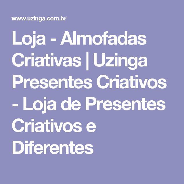 Loja - Almofadas Criativas | Uzinga Presentes Criativos - Loja de Presentes Criativos e Diferentes