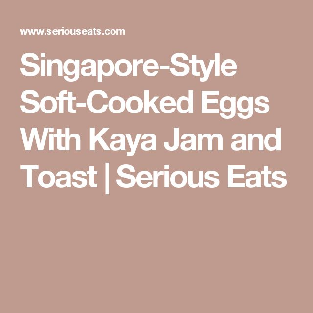 Singapore-Style Soft-Cooked Eggs With Kaya Jam and Toast | Serious Eats