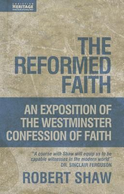 The Reformed Faith: Exposition of the Westminster Confession of Faith ~ Robert Shaw [http://www.goodreads.com/book/show/2632913-the-reformed-faith] [http://www.heritagebooks.org/products/the-reformed-faith-an-exposition-of-the-westminster-confession-of-faith.html] [http://www.wtsbooks.com/the-reformed-faith-robert-shaw-9781845502539] [http://www.amazon.com/The-Reformed-Faith-Exposition-Westminster/dp/1845502531] * Indicação: resultado de pesquisa