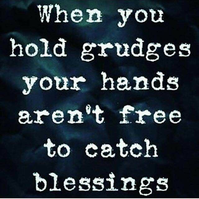 When you hold grudges your hands aren't free to catch blessings.