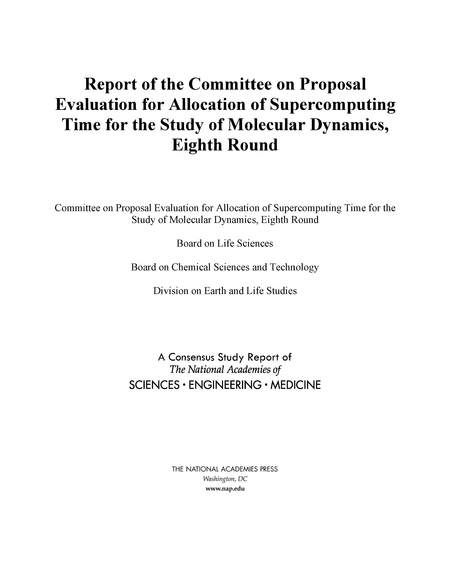 Report of the Committee on Proposal Evaluation for Allocation of Supercomputing Time for the Study of Molecular Dynamics: Eighth Round  Final Book Now Available  This report describes the work of the Committee on Proposal Evaluation for Allocation of Supercomputing Time for the Study of Molecular Dynamics Eighth Round. The committee evaluated submissions received in response to a Request for Proposals (RFP) for biomolecular simulation time on Anton 2 a supercomputer specially designed and…
