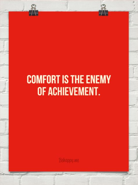 Comfort is the enemy of achievement. Don't get so comfortable when you reach a particular point, it can change at any moment.