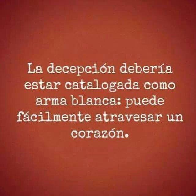 La decepción debería ser catalogada como arma blanca; puede fácilmente atravezar un corazón.