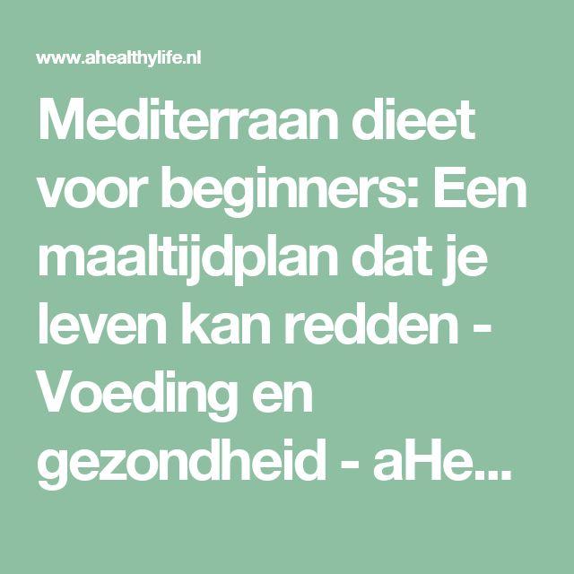 Mediterraan dieet voor beginners: Een maaltijdplan dat je leven kan redden - Voeding en gezondheid - aHealthylife.nl
