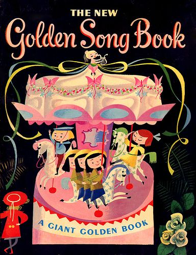 The New Golden Song Book (1955), illustrated by Mary Blair~~fairly certain my little sisters had this book