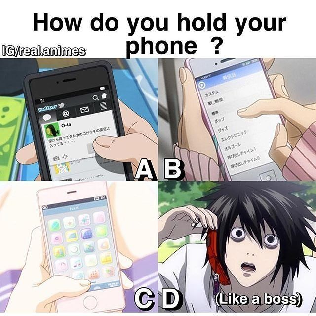 BA but calls because of deathnote I started holding my phone like D