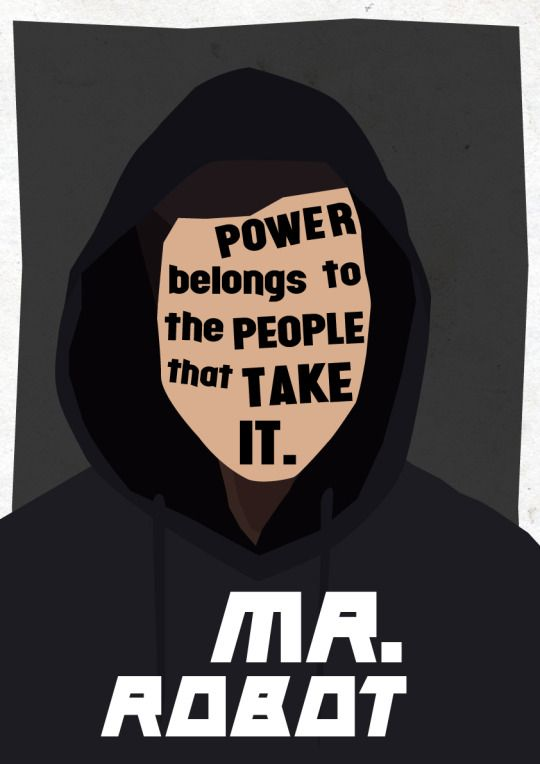 Power belongs to the people that take it. #MrRobot