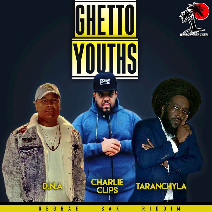Charlie Clips, D.N.A, Taranchyla - Ghetto Youths (Reggae Sax Riddim)