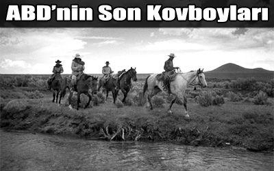 Hollywood Değil Gerçek Kovboylar Fotoğraflarda