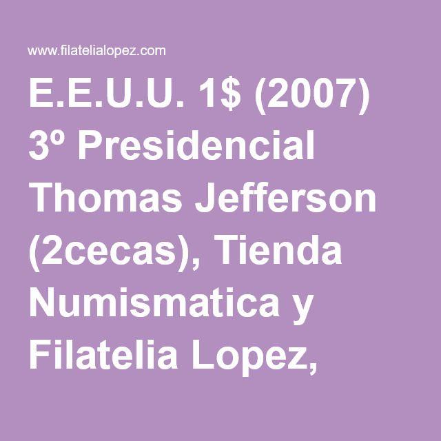 E.E.U.U. 1$ (2007) 3º Presidencial Thomas Jefferson (2cecas), Tienda Numismatica y Filatelia Lopez, compra venta de monedas oro y plata, sellos españa, accesorios Leuchtturm