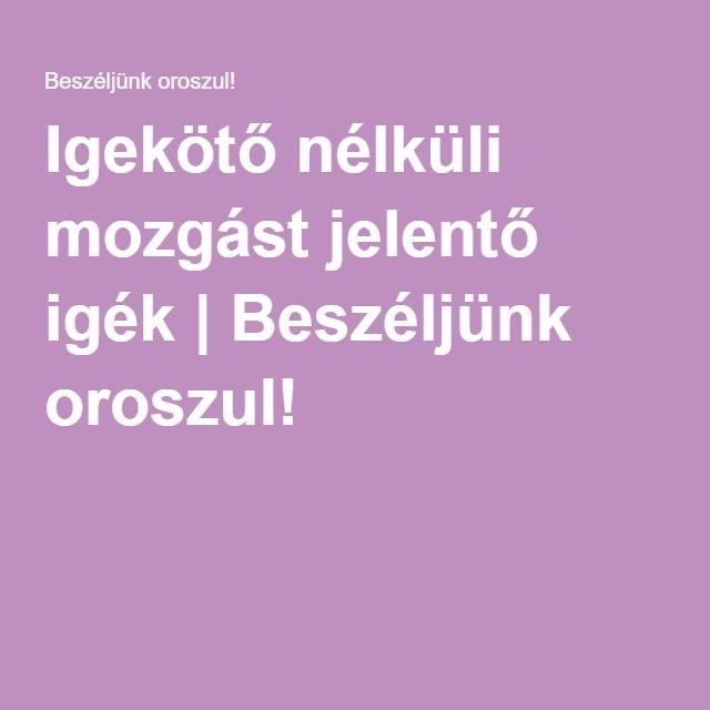 Igekötő nélküli mozgást jelentő igék   Beszéljünk oroszul!