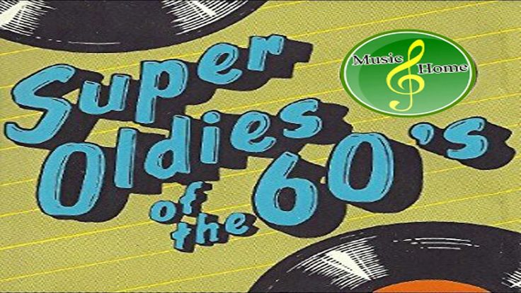 Super Oldies Of The 60's - Greatest Hits 60s ( Unforgettable 60s )