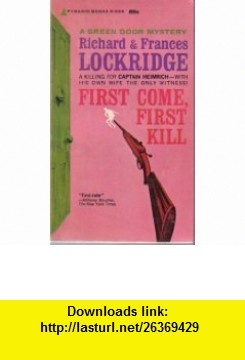 First Come, First Kill Richard Lockridge ,   ,  , ASIN: B001NROUXC , tutorials , pdf , ebook , torrent , downloads , rapidshare , filesonic , hotfile , megaupload , fileserve