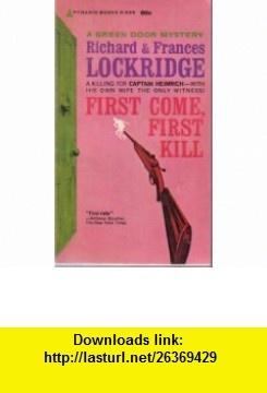 First Come, First Kill Richard Lockridge ,   ,  , ASIN: B001NROUXC , tutorials , pdf , ebook , torrent , downloads , rapidshare , filesonic , hotfile , megaupload , fileserve