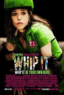 Whip It.  Girls Movie Night.  2009 PG 13.  Drew Barrymore's directorial debut.  Comedy about a bored, small town Texas teen (Ellen Page) who finds release & adventure when she joins a rowdy pack of roller derby stars.  Juliette Lewis & Kristen Wiig.