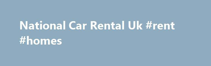 National Car Rental Uk #rent #homes http://rentals.nef2.com/national-car-rental-uk-rent-homes/  #rental car deals # national car rental uk National car has a wide variety of vehicles for you to hire. Choose from locations all across the UK, USA and Europe. Book online save today!Compare reviews and save on your next National Car Rental with CarRentals.com. Find National rental car deals and discounts that fit your budget today.Reserve a rental car from National Car Rental to get our best…