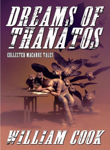 Dreams of Thanatos: Collected Macabre Tales (Short Horror Fiction Collection Book 1) by William Cook http://www.amazon.com/dp/B00IINDTVI/ref=cm_sw_r_pi_dp_Sq6awb1RBYK9W