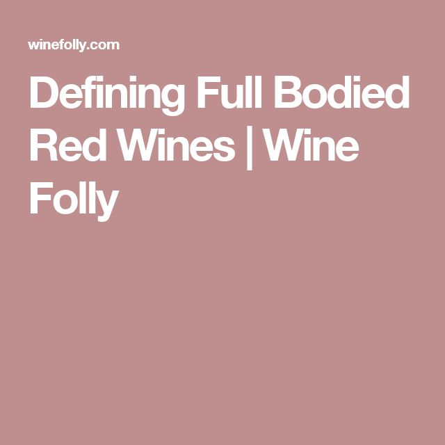 Defining Full Bodied Red Wines | Wine Folly