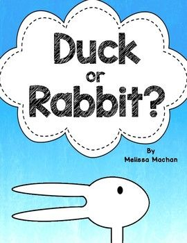 This is a great complement to your unit on Rabbits or an Easter unit.  It goes with the book: Duck! Rabbit! by Amy Krouse Rosenthal and Tom Lichtenheld, which is a great book to get some discussion going about point of view.  After reading the book with your class, you will be able to have a class vote on which animal they think the picture shows: duck or rabbit.
