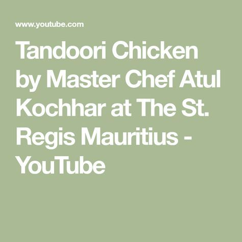 Tandoori Chicken by Master Chef Atul Kochhar at The St. Regis Mauritius - YouTube