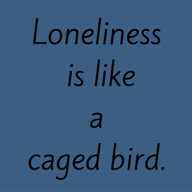 Loneliness is like a caged bird. #QuotesYouLove #QuoteOfTheDay #FeelingLonely #QuotesOnFeelingLonely #FeelingLonelyQuotes  Visit our website  for text status wallpapers.  www.quotesulove.com