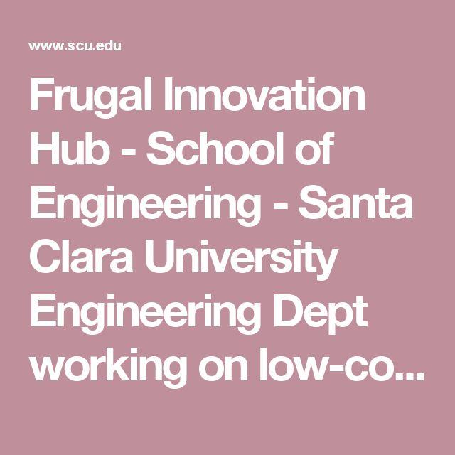 Frugal Innovation Hub - School of Engineering - Santa Clara University    Engineering Dept working on low-cost solutions