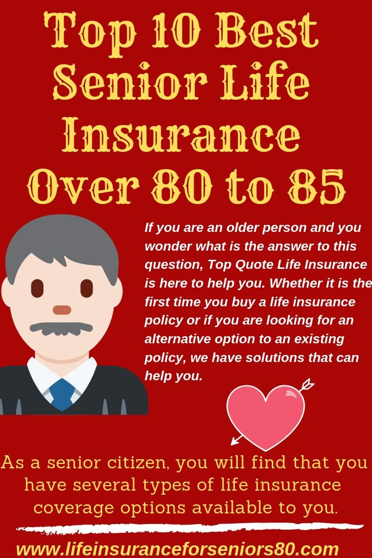 Top 10 Best Senior Life Insurance Over 80 To 85 Life Insurance For Seniors Life Insurance Policy Permanent Life Insurance