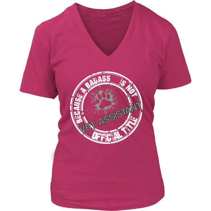 Vet Assistant- Because badass is not an official job title T-shirt/ Hoodie