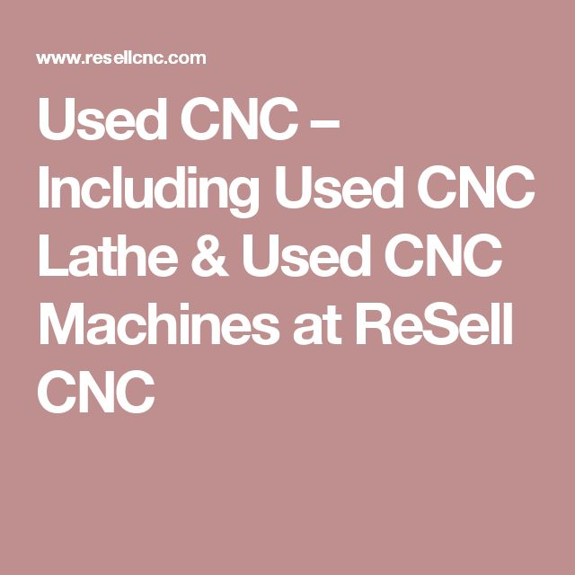 Used CNC – Including Used CNC Lathe & Used CNC Machines at ReSell CNC
