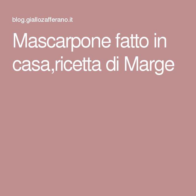 Mascarpone fatto in casa,ricetta di Marge