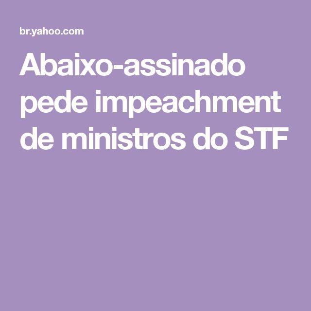 Abaixo-assinado pede impeachment de ministros do STF