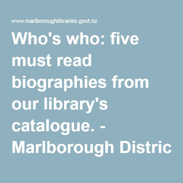 Who's who: five must read biographies from our library's catalogue. - Marlborough District Libraries