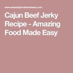 Cajun Beef Jerky Recipe - Amazing Food Made Easy