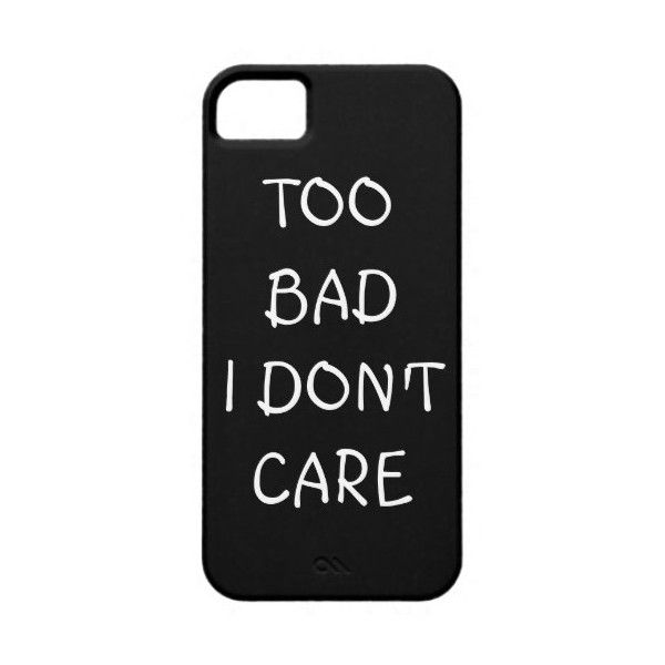 Too Bad I Don't Care iPhone Case Iphone 5 Covers ($40) ❤ liked on Polyvore featuring accessories, tech accessories, phone cases, phones, iphone case, apple iphone cases, iphone sleeve case and iphone cover case