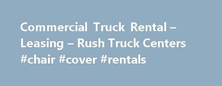 Commercial Truck Rental – Leasing – Rush Truck Centers #chair #cover #rentals http://renta.remmont.com/commercial-truck-rental-leasing-rush-truck-centers-chair-cover-rentals/  #truck rental companies # Your full service truck leasing and rental provider. With more than 60 offices across the country, Rush Truck Leasing is your premier, full-service commercial leasing and rental solutions provider, representing the nation's premier truck leasing companies – PacLease and Idealease. More…