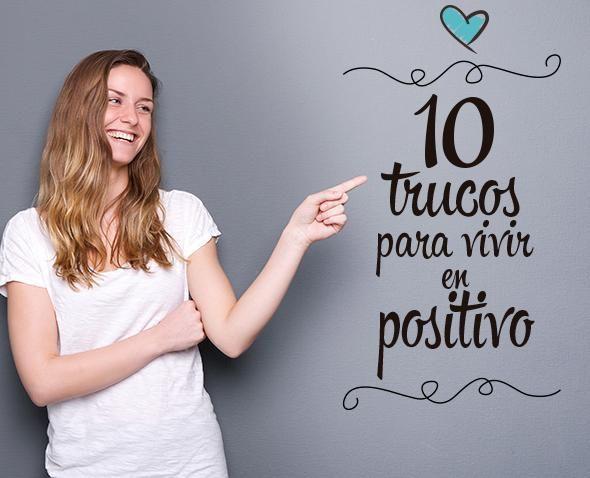 10 TRUCOS PARA VIVIR EN POSITIVO