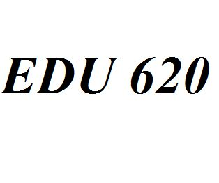 EDU 620 Entire Class Course Answers Here: http://www.scribd.com/collections/4315571/EDU-620
