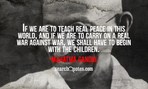Begin With The Children: | Mahatma Gandhi Quotes about Peace