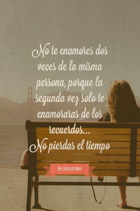 """""""No te #Enamores dos veces de la misma persona, porque la segunda vez solo te enamoraras de los #Recuerdos. No pierdas el #Tiempo"""". #Citas #Frases @candidman"""