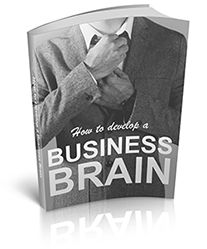 FREE GIFT: How to Develop a Business Brain - Among the hardest transitions for individuals is to move from the employee to the entrepreneur mentality. This essential guide reveals the steps you need to take to do exactly that, and reap the immeasurable rewards in the process.