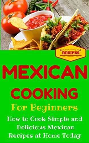 Mexican Cooking: Mexican Recipes for Beginners - Mexican Cookbook 101 - Easy Mexican Recipes with Simple Ingredients (Mexico Recipes for Dummies - Simple Mexican Dishes) by Clara Taylor http://www.amazon.com/dp/B014E8JBXK/ref=cm_sw_r_pi_dp_gwL4vb16B2KFM