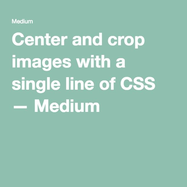Center and crop images with a single line of CSS — Medium