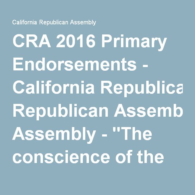 "CRA 2016 Primary Endorsements - California Republican Assembly - ""The conscience of the Republican Party"" – Ronald Reagan"