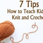 7 Tips for Teaching Kids How to Knit or Crochet